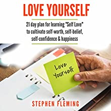 Love Yourself: 21 Day Plan for Learning 'Self-Love' to Cultivate Self-Worth, Self-Belief, Self-Confidence, Happiness Audiobook by Stephen Fleming Narrated by Charles King