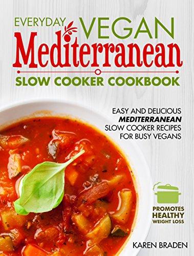 Everyday Vegan Mediterranean Slow Cooker Cookbook: Easy and Delicious Mediterranean Slow Cooker Recipes for Busy Vegans (Vegan Coookbook Book 3) (Mediterranean Slow Cooking compare prices)