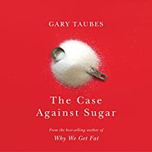 The Case Against Sugar Audiobook by Gary Taubes Narrated by To Be Announced