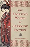 The Floating World in Japanese Fiction (0804834644) by Howard Hibbett