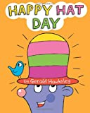 Happy Hat Day: A Silly Rhyming Childrens Picture book