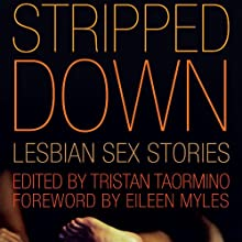 Stripped Down: Lesbian Sex Stories (       UNABRIDGED) by Tristan Taormino (editor), Eileen Myles (editor) Narrated by Emily Cauldwell