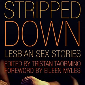 Stripped Down: Lesbian Sex Stories | [Tristan Taormino (editor), Eileen Myles (editor)]