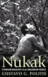 "BOOKS RECEIVED: Gustavo Politis, ""Nukak: Ethnoarchaeology of an Amazonian People"" (Left Coast Press, 2009)"