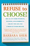 Refuse to Choose!: Use All of Your Interests, Passions, and Hobbies to Create the Life and Career of Your Dreams (1594866260) by Barbara Sher
