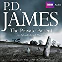 The Private Patient (Dramatised) Radio/TV Program by P. D. James Narrated by Richard Derrington, Deborah McAndrew, Carolyn Pickles