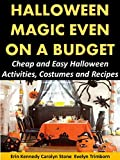 Halloween Magic Even on a Budget: Cheap and Easy Halloween Activities, Costumes and Recipes (Holiday Entertaining Book 35)