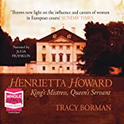 Henrietta Howard: King's Mistress, Queen's Servant | [Tracy Borman]