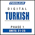 Turkish Phase 1, Unit 21-25: Learn to Speak and Understand Turkish with Pimsleur Language Programs Audiobook by  Pimsleur Narrated by  Pimsleur