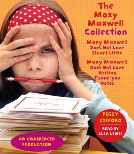 The Moxy Maxwell Collection: Moxy Maxwell Does Not Love Stuart Little, Moxy Maxwell Does Not Love Writing Thank You Notes
