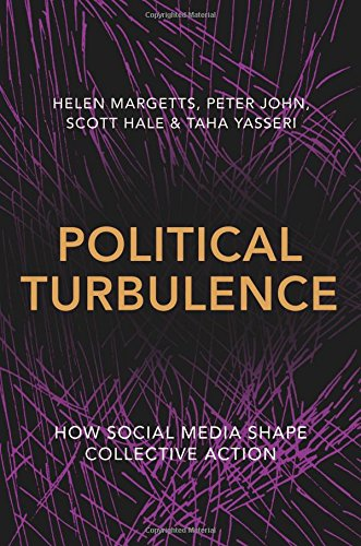 Political Turbulence: How Social Media Shape Collective Action, by Helen Margetts, Peter John, Scott Hale, Taha Yasseri