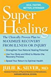 Super Healing: The Clinically Proven Plan to Maximize Recovery from Illness or Injury