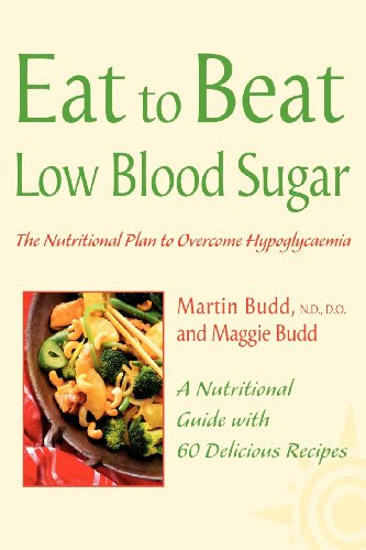 Eat To Beat - Low Blood Sugar: The Nutritional Plan To Overcome Hypoglycaemia, With 60 Recipes