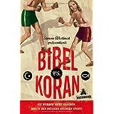 """Bibel vs. Koran: Sie werden nicht glauben, was in den heiligen B�chern steht!von """"Simon Akstinat"""""""