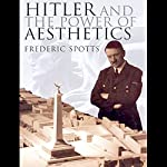 Hitler and the Power of Aesthetics | Frederic Spotts