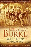 James Lee Burke White Doves At Morning - A Novel of the American Civil War