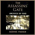 The Assassins' Gate: America in Iraq | George Packer