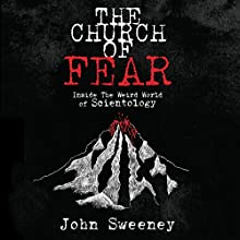 The Church of Fear: Inside the Weird World of Scientology Audiobook by John Sweeney Narrated by John Sweeney