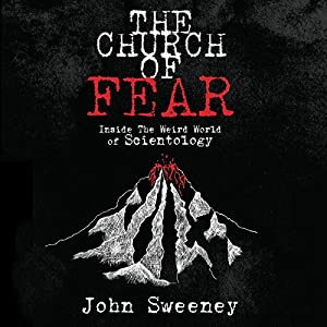 The Church of Fear: Inside the Weird World of Scientology (       UNABRIDGED) by John Sweeney Narrated by John Sweeney