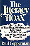 img - for The Literacy Hoax: The Decline of Reading, Writing, and Learning in the Public Schools and What We Can Do About It book / textbook / text book