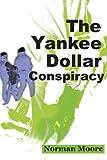 The Yankee Dollar Conspiracy