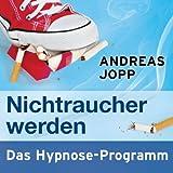 """Nichtraucher werden - Das Hypnose Programmvon """"Andreas Jopp"""""""