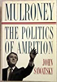 img - for MULRONEY: The Politics of Ambition book / textbook / text book