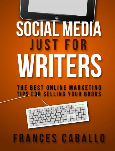 Social Media Just for Writers: The Best Online Marketing Tips for Selling Your Books