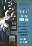 Image of Talking to the Enemy: Faith, Brotherhood, and the (Un)Making of Terrorists
