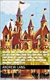 Andrew Lang's Complete Fairy Books of Many Colors (Blue Fairy Book, Red Fairy Book, Green Fairy Book, Yellow Fairy Book, Pink Fairy Book, Violet Fairy Book, Crimson Fairy Book, And More) (Annotated)