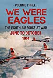 img - for We Were Eagles Volume 3: The Eight Air Force at War June 44 to October 44 book / textbook / text book