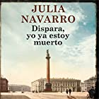 Dispara, yo ya estoy muerto [Shoot , I'm Already Dead] Audiobook by Julia Navarro Narrated by Belén Roca, Juan Carlos Gustems