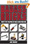 Badass Bricks: Thirty-Five Weapons of...