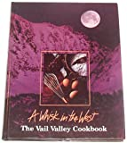 A Whisk in the West:The Vail Valley Cookbook