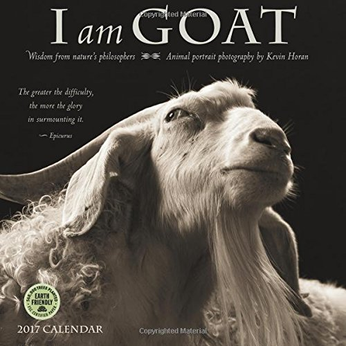 I Am Goat 2017 Wall Calendar: Animal Portrait Photography and Wisdom From Nature's Philosophers