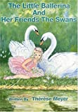 The Little Ballerina And Her Friends The Swans [Hardcover]
