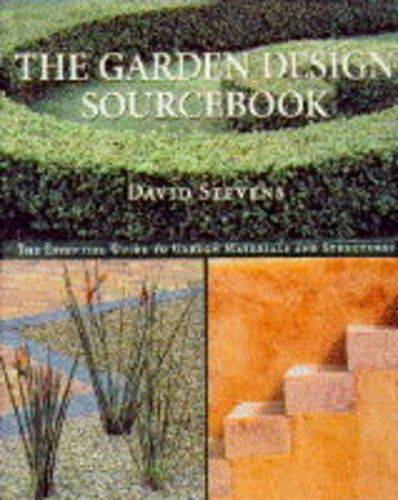 The Garden Design Sourcebook: The Essential Guide to Garden Materials and Structures, David Stevens