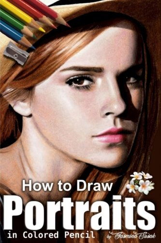 How to Draw Portraits in Colored Pencil: Step-by-Step Drawing Tutorials [Susak, Jasmina] (Tapa Blanda)
