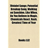 78violet Songs: Potential Breakup Song, Walking on Sunshine, Like Whoa, Do You Believe in Magic, Chemicals React...