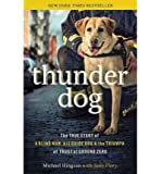 Thunder Dog: the True Story of a Blind Man, His Guide Dog, and the Triumph of Trust at Ground Zero (Hardback) - Common