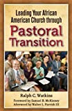 img - for Leading Your African American Church Through Pastoral Transitions [Paperback] [2010] (Author) Ralph C. Watkins book / textbook / text book