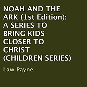 Noah and the Ark - 1st Edition: A Series to Bring Kids Closer to Christ, Children Series | [Law Payne]