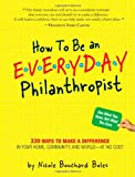 img - for How to Be an Everyday Philanthropist: 330 Ways to Make a Difference in Your Home, Community, and World - at No Cost! book / textbook / text book