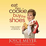Eat the Cookie...Buy the Shoes: Giving Yourself Permission to Lighten Up | Joyce Meyer