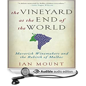The Vineyard at the End of the World: Maverick Winemakers and the Rebirth of Malbec (Unabridged)