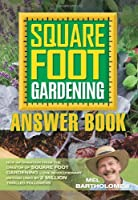 Square Foot Gardening Answer Book: New Information from the Creator of Square Foot Gardening - the Revolutionary Method Used by 2 Million Thrilled Followers