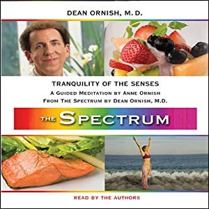 Tranquility of the Senses: A Guided Meditation from THE SPECTRUM | [Dean Ornish, Anne Ornish]