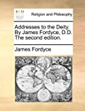 img - for Addresses to the Deity. By James Fordyce, D.D. The second edition. book / textbook / text book