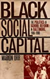 Black Social Capital: The Politics of School Reform in Baltimore, 1986-1999 (Studies in Government and Public Policy) (Studies in Government & Public Policy)