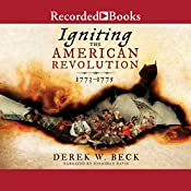 Igniting the American Revolution: 1773-1775 | Derek W. Beck
